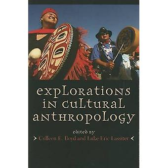 Explorations in Cultural Anthropology by Edited by Colleen E Boyd & Edited by Luke Eric Lassiter