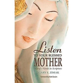 Listen to Your Blessed Mother Marys Words in Scripture by Zimak & Gary