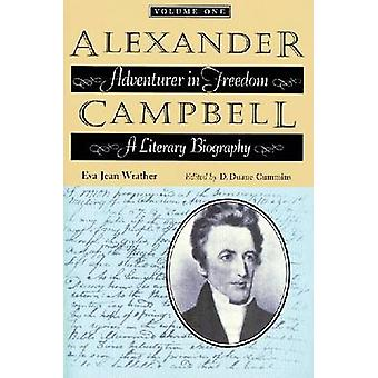 Alexander Campbell Adventurer in Freedom A Literary Biography Volume One by Wrather & Eva Jean