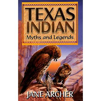 Texas Indian Myths and Legends by Archer & Jane
