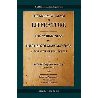 The Mormoness Or The Trials Of Mary Maverick A Narrative Of Real Events by Russell & John
