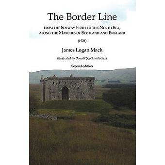 Border Line  from the Solway Firth to the North Sea along the Marches of Scotland and England The  1926 by Mack & James Logan