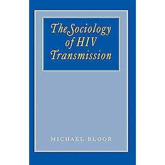 The Sociology of HIV Transmission by Bloor & Michael