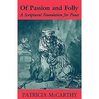 Of Passion and Folly A Scriptural Foundation for Peace by McCarthy & Patricia