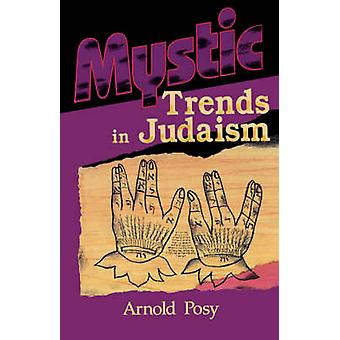 Mystic Trends in Judaism by Posy & Arnold