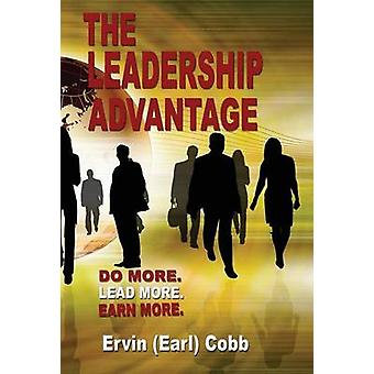 The Leadership Advantage Do More. Lead More. Earn More. by Cobb & Ervin Earl