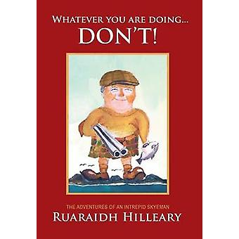 Whatever you are doing... dont The adventures of an intrepid Skyeman by Hilleary & Ruaraidh