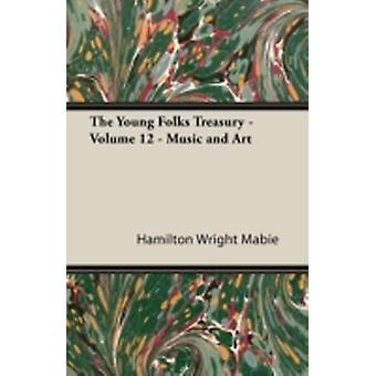 The Young Folks Treasury  Volume 12  Music and Art by Mabie & Hamilton Wright