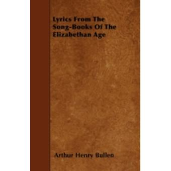 Lyrics From The SongBooks Of The Elizabethan Age by Bullen & Arthur Henry