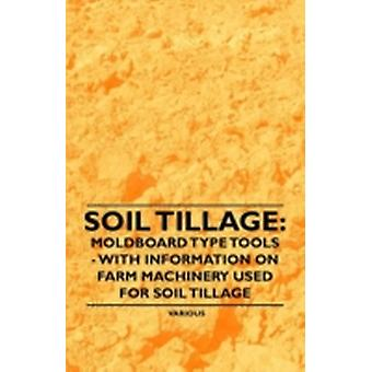 Soil Tillage Moldboard Type Tools  With Information on Farm Machinery Used for Soil Tillage by Various