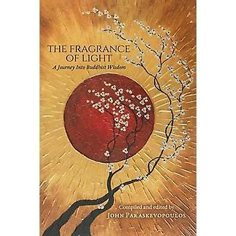 The Fragrance of Light A Journey Into Buddhist Wisdom by Paraskevopoulos & John
