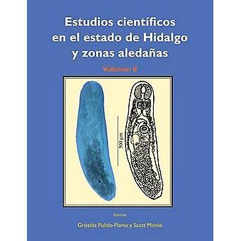 Estudios Cientificos En El Estado de Hidalgo y Zonas Aledanas Volumen II by PulidoFlores & Griselda