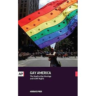 Gay America The Road to Gay Marriage and LGBT Rights by Press & The Associated