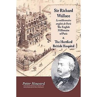 Sir Richard Wallace  Le Millionaire Anglais de Paris  The English Millionaire  and The Hertford British Hospital by Howard & Peter