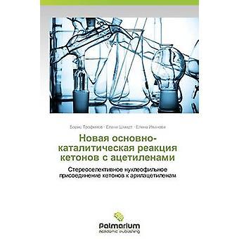 Novaya OsnovnoKataliticheskaya Reaktsiya Ketonov S Atsetilenami by Trofimov Boris