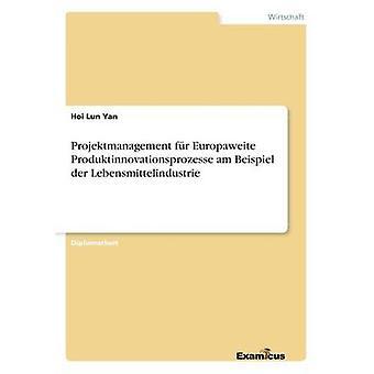 Projektmanagement fr Europaweite Produktinnovationsprozesse am Beispiel der Lebensmittelindustrie by Yan & Hoi Lun