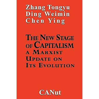 The New Stage of Capitalism A Marxist Update on Its Revolution by Tongyu & Zhang
