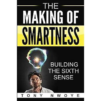 The Making Of Smartness Building The Sixth Sense by Nwoye & Tony