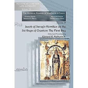 Jacob of Sarug's Homilies on the Six Days of Creation: The First Day: Metrical Homilies of Mar Jacob of Sarug (Texts from� Christian Late Antiquity)