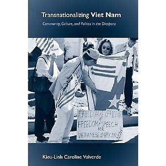 Transnationalizing Viet Nam - Community - Culture - and Politics in th