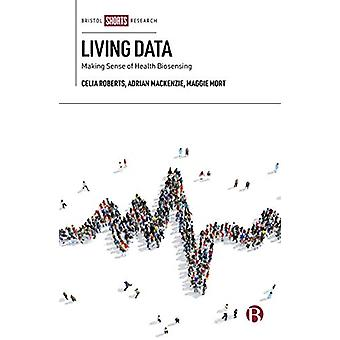 Living Data - Making Sense of Health Biosensing by Celia Roberts - 978