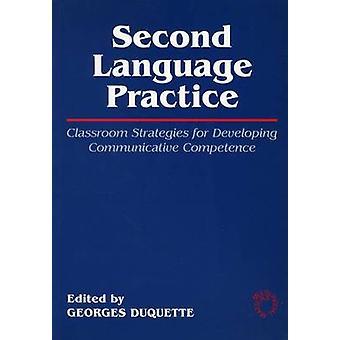 Second Language Practice - Classroom Strategies for Developing Communi