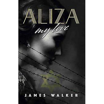 Aliza - my love by James Walker - 9781911546702 Book