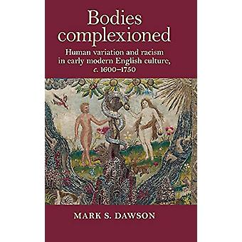 Bodies Complexioned - Human Variation and Racism in Early Modern Engli