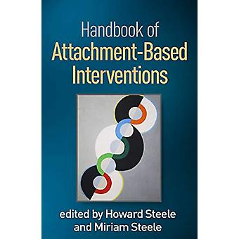Handbook of Attachment-Based Interventions by Howard Steele - 9781462