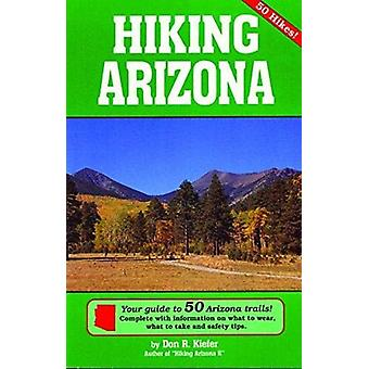Hiking Arizona - Your Guide To 50 Arizona Trails! by Don Kiefer - 9780