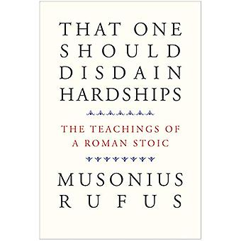 That One Should Disdain Hardships - The Teachings of a Roman Stoic by