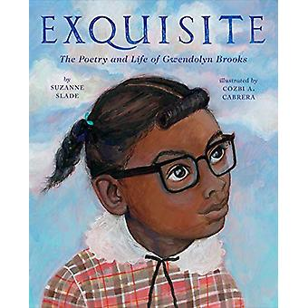 Exquisite - The Poetry and Life of Gwendolyn Brooks by Suzanne Slade -