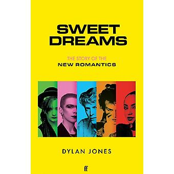 Sweet Dreams  From Club Culture to Style Culture the Story of the New Romantics by Dylan Jones