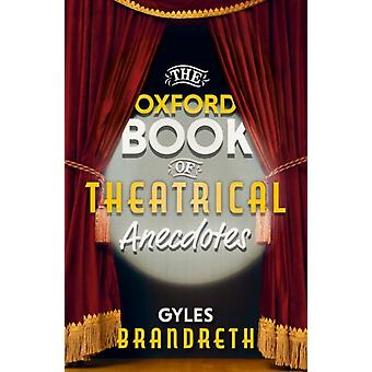 The Oxford Book of Theatrical Anecdotes by Gyles Brandreth