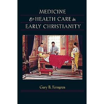 Medicine and Health Care in Early Christianity by Gary B. Ferngren -