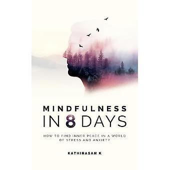 ストレスと不安の世界で内なる平和を見つける方法を8日間でマインドフルネス