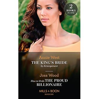 The Kings Bride By Arrangement  How To Undo The Proud Billionaire by West & AnnieWood & Joss