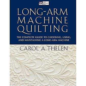 Long-Arm Machine Quilting: The Complete Guide to Choosing, Using, and Maintaining a Long-Arm Machine