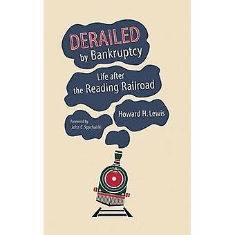 Derailed by Bankruptcy - Life After the Reading Railroad by Howard H.