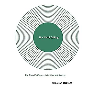 The World Calling - The Church's Witness in Politics and Society di Th