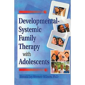 Developmental-Systemic Family Therapy with Adolescents by Ronald Jay