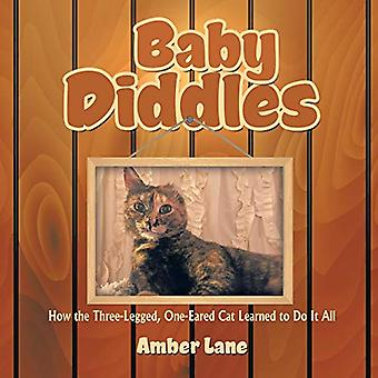 Baby Diddles - How the Three-Legged - One-Eared Cat Learned to Do It A