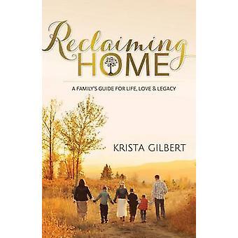 Reclaiming Home - En familjeguide för livet - Kärlek och arv av Krist