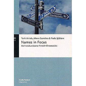 Names in Focus - An Introduction to Finnish Onomastics by Terhi Ainial