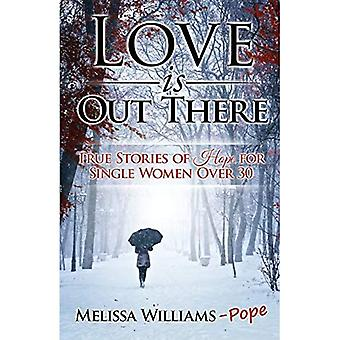 Love is Out There: True Stories of Hope for Single� Women Over 30