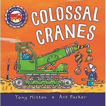 Amazing Machines Colossal Cranes by Tony Mitton & Illustrated by Ant Parker
