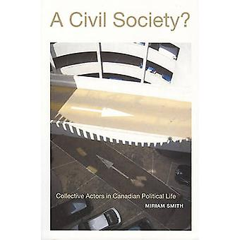 A Civil Society  Collective Actors in Canadian Political Life by Miriam Smith