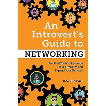 En introduktionsguide till nätverks praktiska verktyg för att utnyttja dina styrkor och utöka ditt nätverk med D A Benton