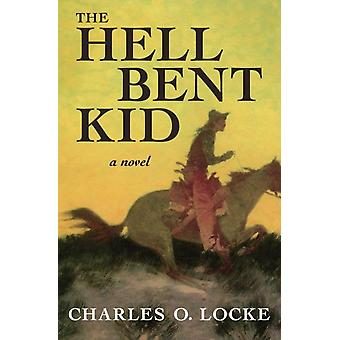 The Hell Bent Kid by Charles O. Locke