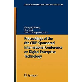 Proceedings of the 6th CIRPSponsored International Conference on Digital Enterprise Technology by Edited by George Q Huang & Edited by K L Mak & Edited by Paul G Maropoulos